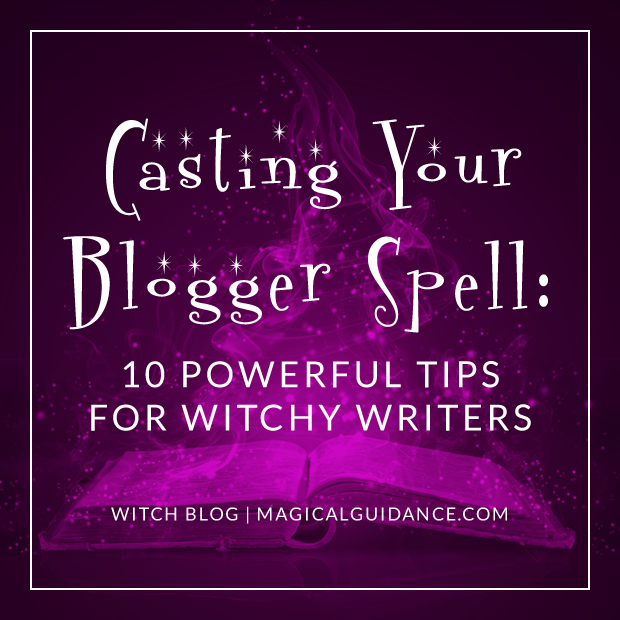 Casting Your Blogger Spell: 10 Powerful Tips For Witchy Writers