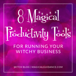 8 Magical Productivity Tools For Running Your Witchy Business | Witch Blog at magicalguidance.com