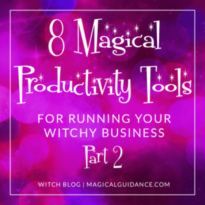 8 Magical Productivity Tools For Running Your Witchy Business Part 2   Witch Blog at magicalguidance.com