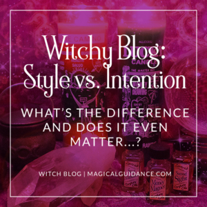 Style vs. Intention | article at magicalguidance.com