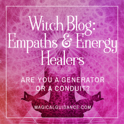 witch blog article: empaths and energy healers: generators or conduits? | magicalguidance.com